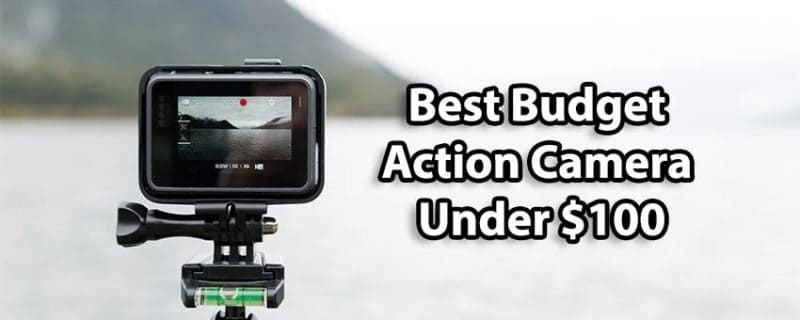 Top 5 Best Budget Action Cameras Under $100 in 2018 (4K Cameras)