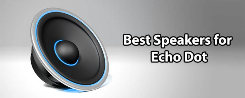 Top 5 Best Speakers for Echo Dot in 2018 – Complete Review